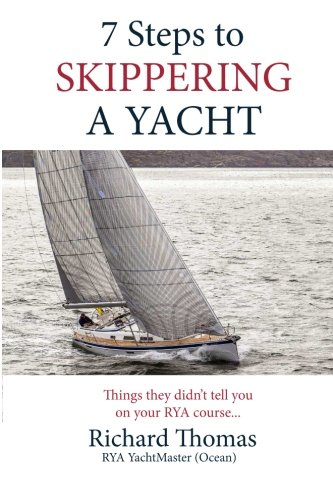 9781507608098: 7 Steps to Skippering a Yacht: Things they didn't tell you on your RYA course (7 Steps to Sailing) (Volume 2)