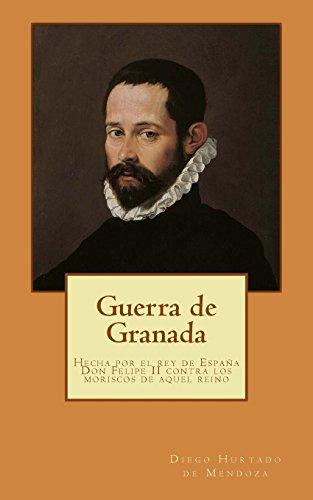 9781507609071: Guerra de Granada: Hecha por el rey de Espa�a Don Felipe II contra los moriscos de aquel reino
