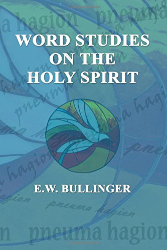 Word Studies on the HOLY SPIRIT: E. W. Bullinger