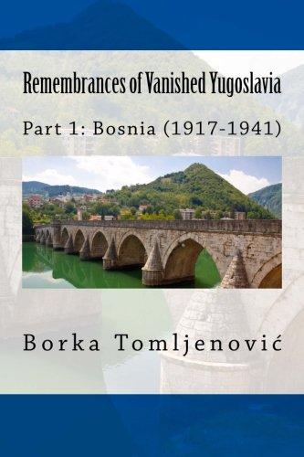 Remembrances of Vanished Yugoslavia: Part 1: Bosnia (1917-1941) (Black and White): Tomljenovic, Ms ...