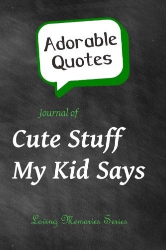 9781507613207: Adorable Quotes: Journal of Cute Stuff My Kid Says: (Chalkboard Background) (Loving Memories) (Volume 4)