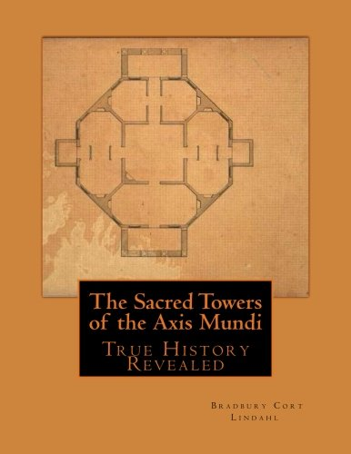 9781507614952: The Sacred Towers of the Axis Mundi: True History Revealed
