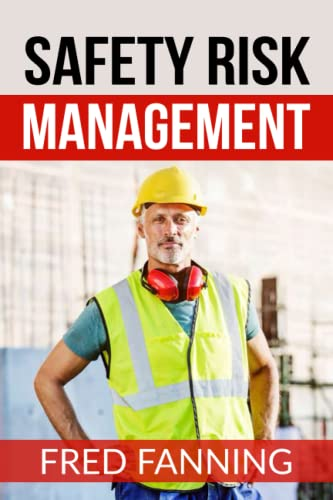 9781507619001: Safety Risk Management: Preventing Injuries, Illnesses, and Environmental Damage
