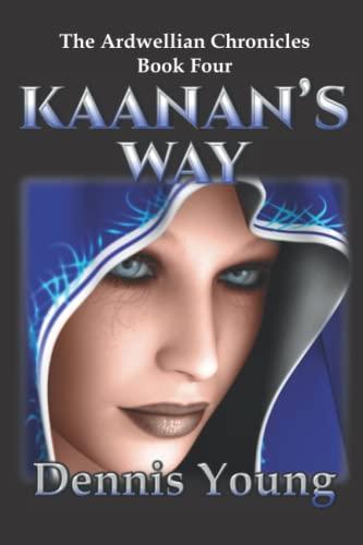 9781507621561: Kaanan's Way: The Ardwellian Chronicles, Book Four (Volume 4)