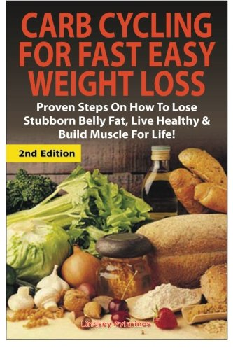 9781507622346: Carb Cycling for Fast Easy Weight Loss: Proven Steps on How to Lose Stubborn Belly Fat, Live Healthy & Build Muscle for Life!