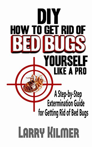 9781507623138: DIY How to Get Rid of Bed Bugs Yourself Like a Pro: A Step-By-Step Extermination Guide for Getting Rid of Bed Bugs