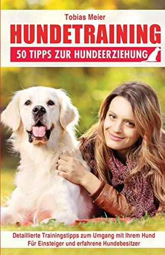 Hundetraining: 50 Tipps Zur Hundeerziehung: Meier, Tobias