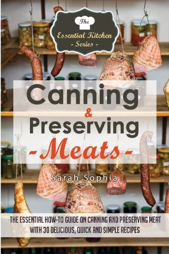 Canning & Preserving Meats: The Essential How-To Guide On Canning and Preserving Meat With 30 ...
