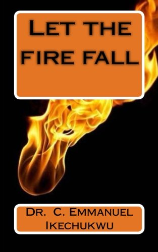 Let the Fire Fall (Paperback): Dr C Emmanuel