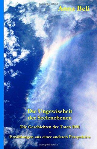 9781507631850: Die Geschichten der Toten 1001 - Erzählungen aus einer anderen Perspektive: Die Ungewissheit der Seelenebenen