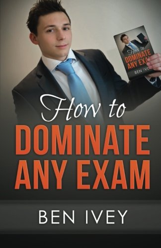 9781507632246: How to Dominate Any Exam: Most EFFICIENT Revision Techniques and Study Skills to Achieve the HIGHEST Results
