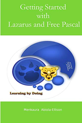 9781507632529: Getting Started with Lazarus and Free Pascal: A beginners and intermediate guide to Free Pascal using Lazarus IDE