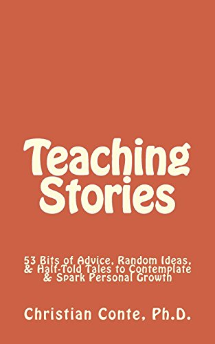 Teaching Stories: 53 Bits of Advice, Random Ideas, & Half-Told Tales to Contemplate & Spark...