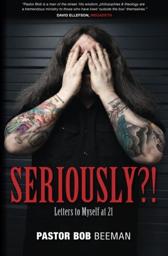 Seriously?!: Letters to Myself at 21: Bob Beeman