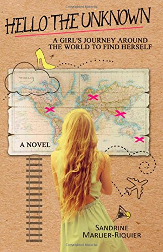 Hello The Unknown: A girl's journey around the world to find her true self: Marlier-Riquier, ...