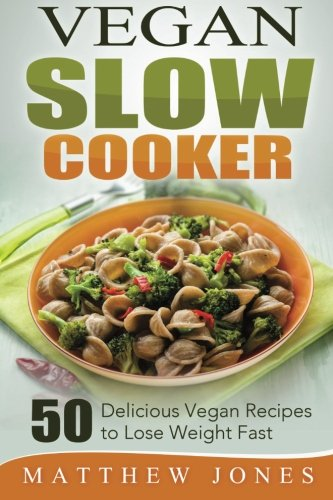 9781507639436: Vegan Slow Cooker: 50 Delicious Vegan Recipes to Lose Weight Fast