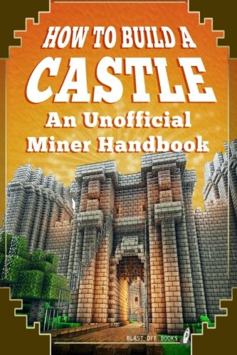 How to Build A Castle: An Unofficial Miner Handbook: Blast off Books