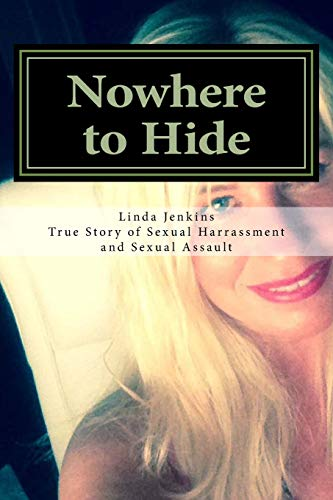 9781507641026: Nowhere to Hide: My True Story of Sexual Harassment and Sexual Assault at Work