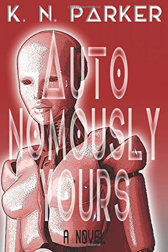 Autonomously Yours: The Life of a Compandroid: Parker, K. N.