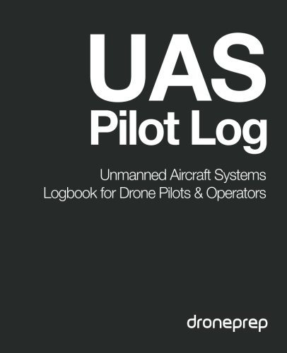 9781507644010: UAS Pilot Log: Unmanned Aircraft Systems Logbook for Drone Pilots & Operators (Dark Grey)