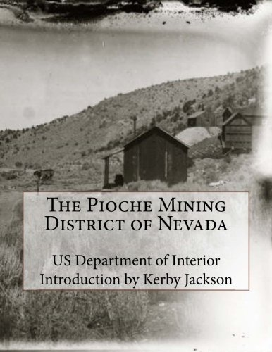 The Pioche Mining District of Nevada: Interior, Us Department of
