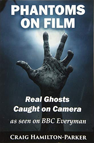 9781507646687: Phantoms on Film - Real Ghosts Caught on Camera: Ghost and Spirit Photography Explained