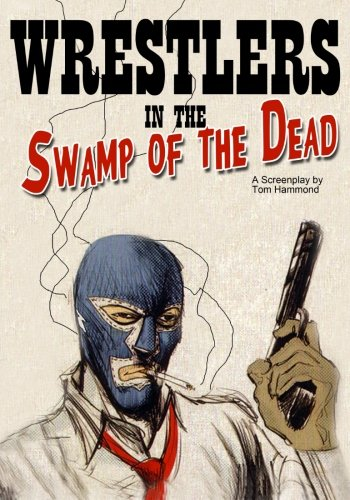 9781507649220: Wrestlers in the Swamp of the Dead: a screenplay