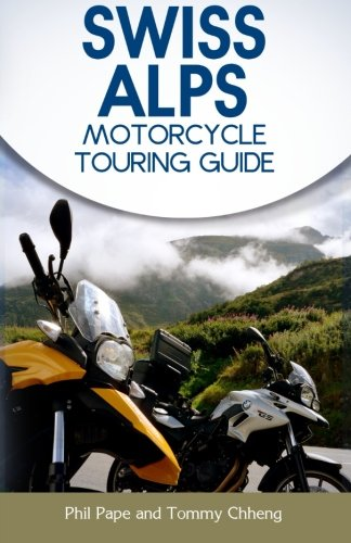 Swiss Alps Motorcycle Touring Guide: Chheng, Tommy