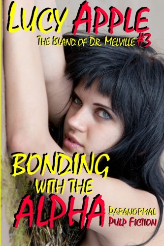 Bonding with the Alpha: The Island of Dr. Melville #3 (Volume 3): Apple, Lucy
