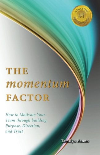 9781507650806: The Momentum Factor: How to Keep Your Team Motivated Through Building Purpose, Direction, and Trust