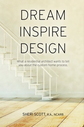 9781507651124: Dream Inspire Design: What a Residential Architect Wants to Tell You About the Custom Home Process