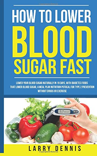 How to Lower Blood Sugar Fast: Lower Your Blood Sugar Naturally in 19 Days, With Diabetes Foods ...