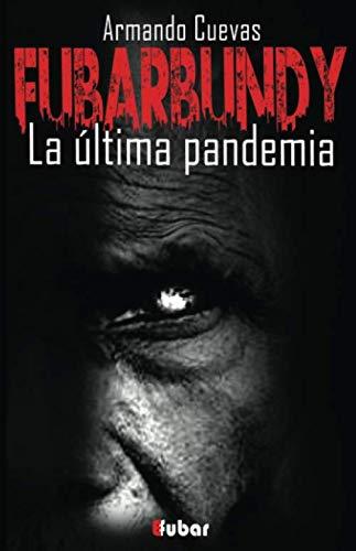 Fubarbundy: La última pandemia (Volume 1) (Spanish Edition): Calderón, Armando Cuevas