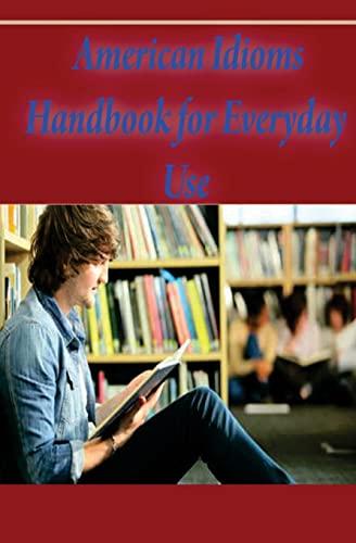 American Idioms Handbook For Everyday Use: American: Edu, GP
