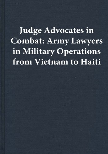 Judge Advocates in Combat: Army Lawyers in Military Operations from Vietnam to Haiti: Center of ...