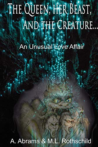 9781507660607: The Queen her Beast and the Creature: An Unusual Love Story