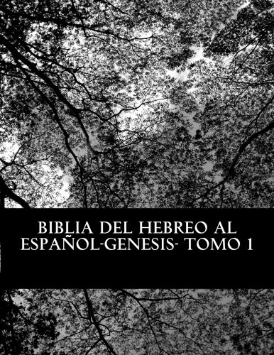 9781507662045: Biblia del Hebreo al Español -Tanaj: Tomo 1 -Genesis (Bereshit-Genesis) (Volume 1) (Spanish Edition)