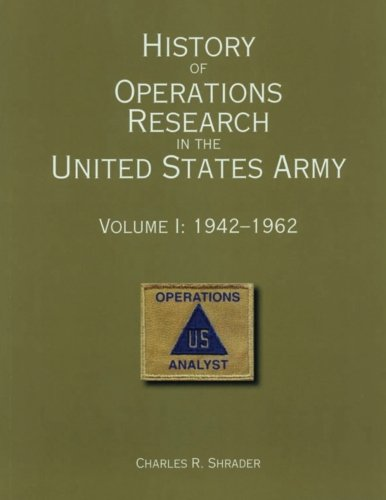 History of Operations Research in the United States Army Volume I: 1942-1962: Army, Office of the ...