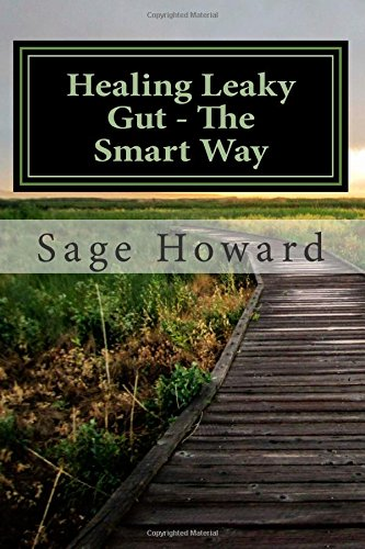 9781507664551: Healing Leaky Gut - The Smart Way: Take your life back through Nutrition and Healthy Living