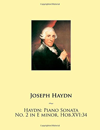 9781507666531: Haydn: Piano Sonata No. 2 in E minor, Hob.XVI:34 (Haydn Piano Sonatas) (Volume 2)