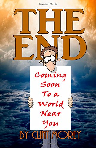 The End: Coming soon to a world near you!: Morey, Clint