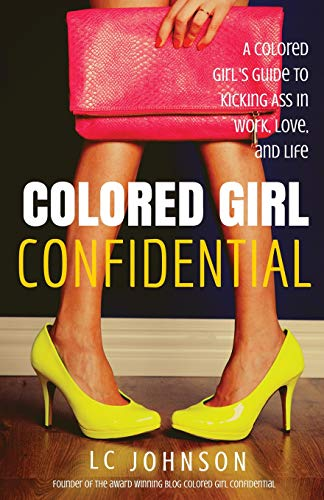 9781507667804: Colored Girl Confidential: A Colored Girl's Guide To Kicking Ass In Work, Love, And Life