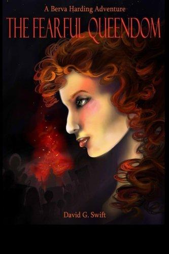 The Fearful Queendom (Berva Harding Adventures) (Volume 1): David G Swift