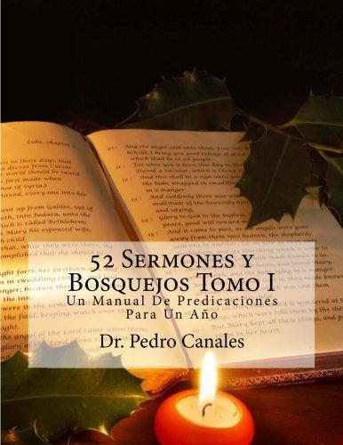 52 Sermones y Bosquejos Tomo I (Volume 1) (Spanish Edition): Canales, Pedro