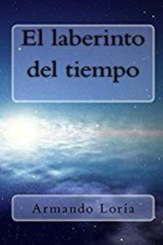 El Laberinto del Tiempo (Paperback): Armando Loria