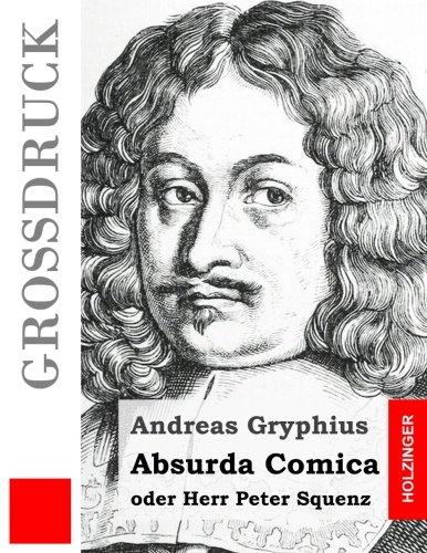 9781507676882: Absurda Comica (Großdruck): oder Herr Peter Squenz
