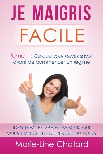 9781507677742: Je maigris facile: Tome 1 : Ce que vous devez savoir avant de commencer un régime (Volume 1) (French Edition)