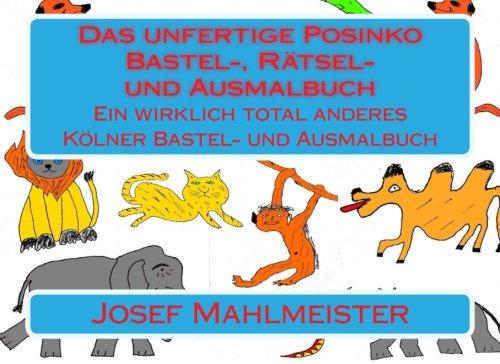9781507679517: Das unfertige Posinko Bastel-, Rätsel- und Ausmalbuch: Ein wirklich total anderes Kölner Bastelbuch (German Edition)