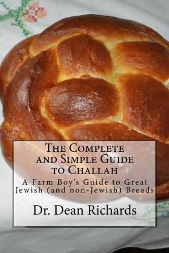 9781507681091: The Complete and Simple Guide to Challah: A Farm Boy's Guide to Great Jewish (and non-Jewish) Breads