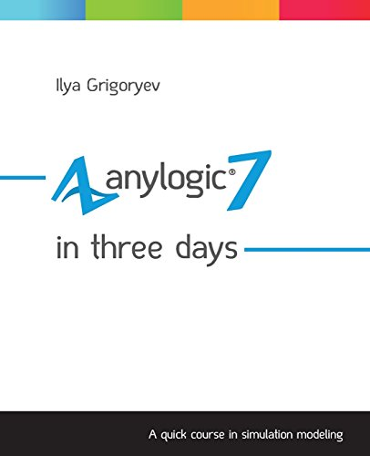 9781507691366: AnyLogic 7 in Three Days: A Quick Course in Simulation Modeling